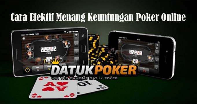 Cara Efektif Menang Keuntungan Poker Online