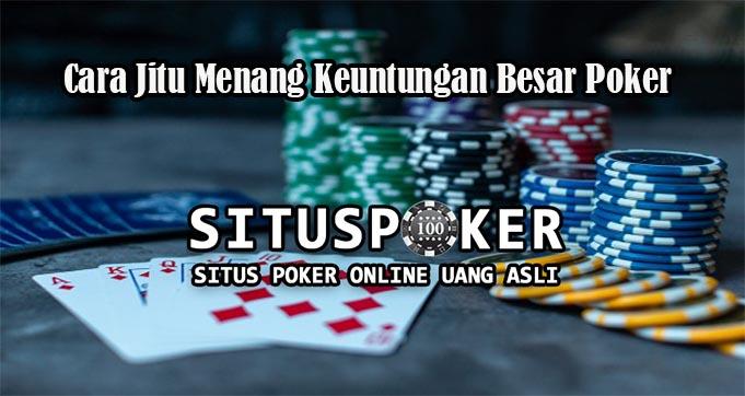 Cara Jitu Menang Keuntungan Besar Poker Online