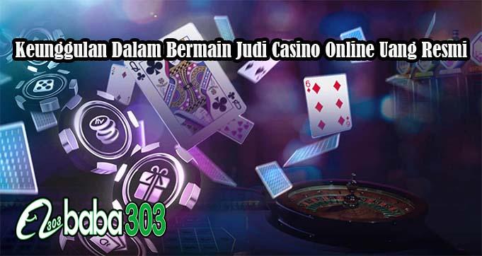 Keunggulan Dalam Bermain Judi Casino Online Uang Resmi