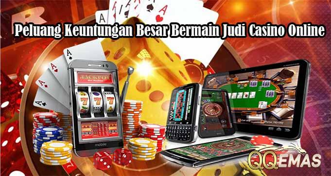 Peluang Keuntungan Besar Bermain Judi Casino Online