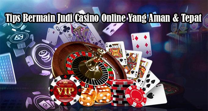 Tips Bermain Judi Casino Online Yang Aman & Tepat