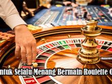 Tips Untuk Selalu Menang Bermain Roulette Online